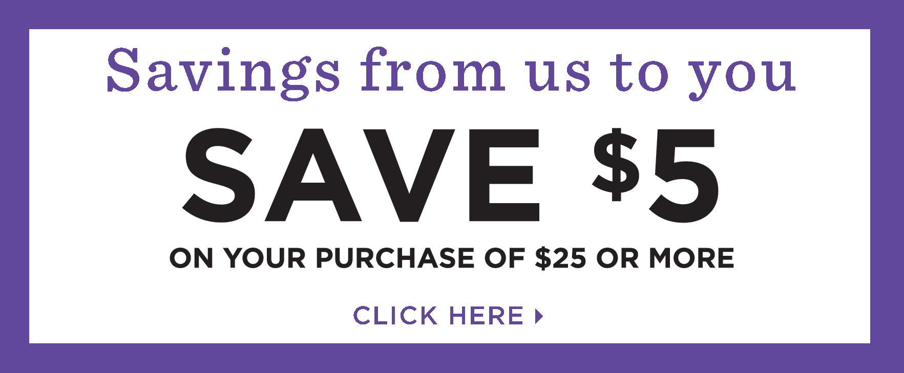 Save $5 on $25 Purchase